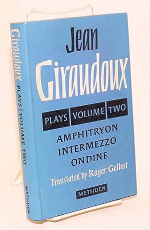 Plays Volume II; Amphitryon . Intermezzo . Ondine. Translated by Roger Gellert: Giraudoux, Jean