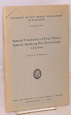 Spanish vocabulary of four native Spanish-speaking pre-first-grade children: Tireman, Loyd. S.