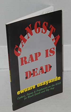 Gangsta rap is dead; ciphers, poems and prophecies on the war for hip hop culture