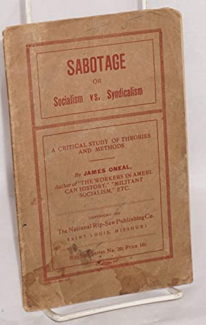 Sabotage or socialism vs. syndicalism. A critical study of theories and methods: Oneal, James
