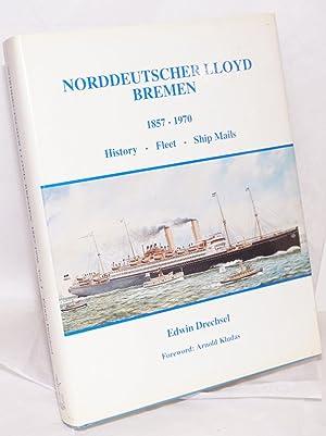 Norddeutscher Lloyd Bremen 1857-1970 History - Fleet - Ship Mails; Volume One. Foreword: Arnold ...