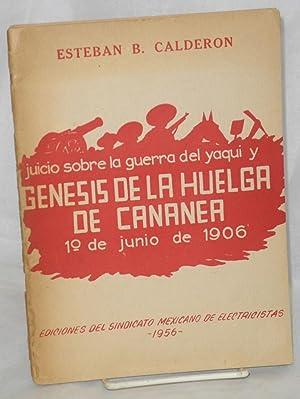 Juicio sobre la guerra del yaqui y g?nesis de la huelga de Cananea. 1o. de junio de 1906: Calderon,...