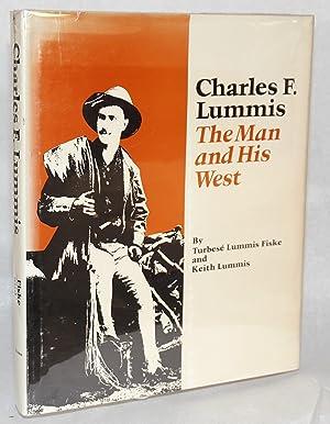 Charles F. Lummis; the man and his West: Lummis Fiske, Turbes? and Keith Lummis