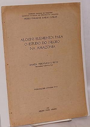 Alguns elementos para o estudo do Negro na Amazonia: Vergolino e Silva, Anaiza