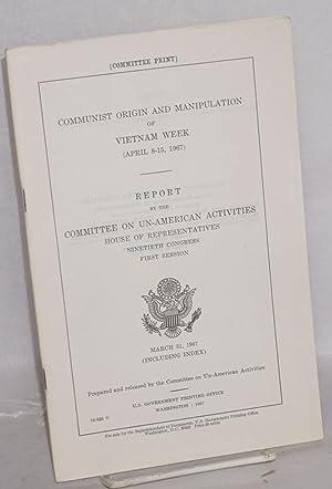 Communist origin and manipulation of Vietnam Week, April 8-15, 1967; report, Ninetieth Congress, ...
