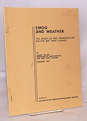Smog and weather the effect of San Francisco bay on the bay area climate, February 1967: Miller, ...