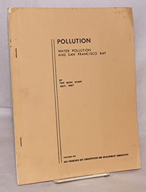 Pollution water pollution and San Francisco bay, July 1967: San Francisco Bay Conservation and ...