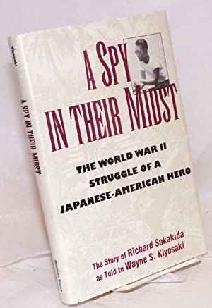 A spy in their midst; the World War II struggle of a Japanese-American hero, as told to Wayne Kiy...
