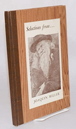 Selections from. [cover title] Selections From Joaquin Miller's Poems arranged and copyrighted...