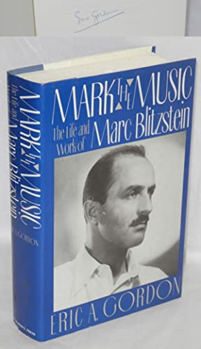 Mark the music; the life and work of Marc Blitzstein: Gordon, Eric A.