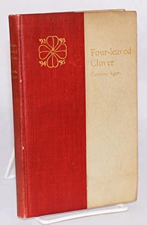 Four-Leaved Clover, Being Stanford Rhymes by Carolus Ager, Reprinted from the Student Publications,...
