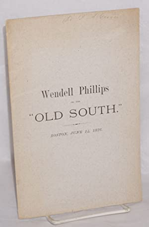 Oration delivered in the Old South Church. June 14, 1876: Phillips, Wendell