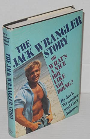 The Jack Wrangler story; or what's a: Wrangler, Jack and