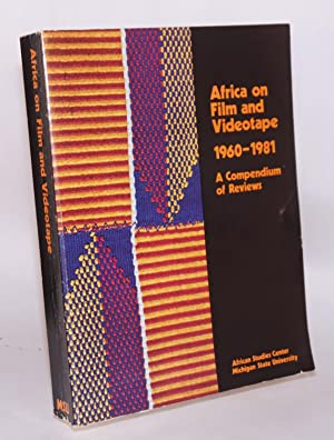 Africa on film and videotape 1960 - 1981; a compenium of reviews: Wiley, David S., compiler, editor...