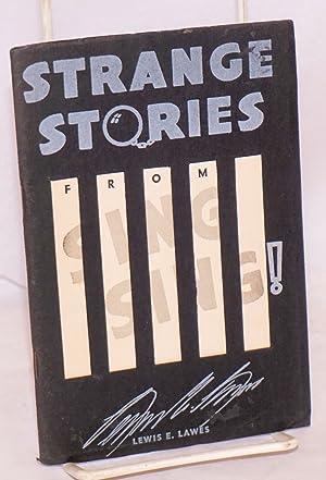 Strange stories from Sing Sing: Lawes, Lewis E., Warden of Sing Sing Prison