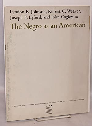 The Negro as an American; an occasional paper on the free society: Johnson, Lyndon B., Robert C. ...