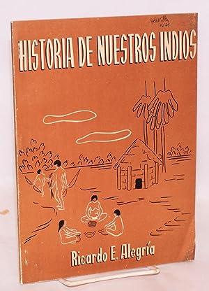 Historia de nuestros indios; (versi?n elemental), ilustr?: Carmen Pons de Alegr?a: Alegria, Ricardo...
