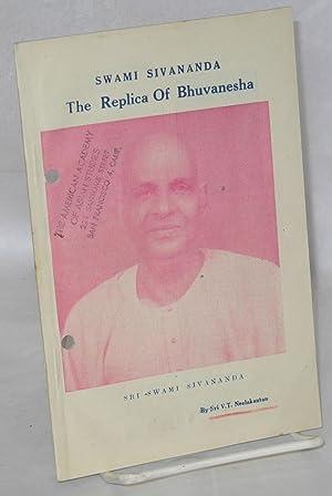Swami Sivananda: The replica of Bhuvanesha: Neelankatan, V.T.