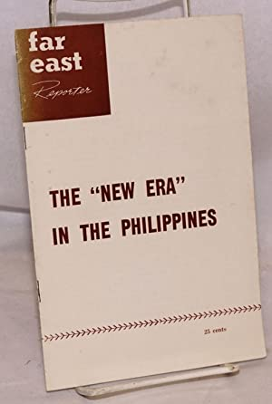 """The """"New Era"""" in the Philippines; [undated issue of Far East Reporter; entire issue]: ..."""