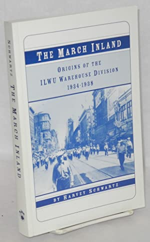 The march inland; origins of the ILWU: Schwartz, Harvey