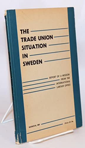 The Trade Union situation in Sweden; report of a mission from the International Labour Office