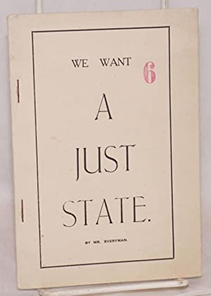 We want a just state by Mr. Everyman [pseud.]: Mes, G. M.]