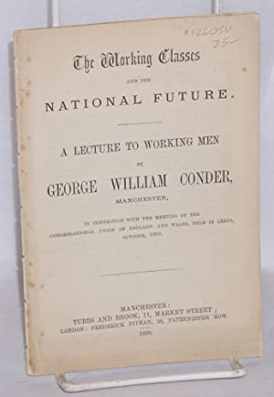 The working classes and the national future. A lecture to working men . in connection with the ...
