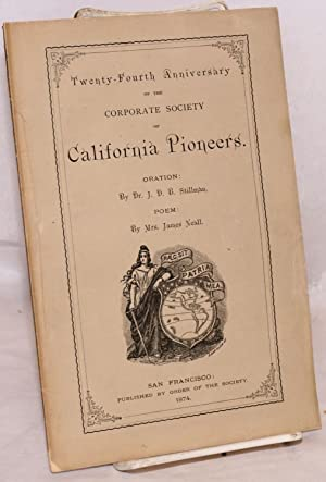Twenty-fourth anniversary of the Corporate Society of California Pioneers. Oration by Dr. J.D.B. ...