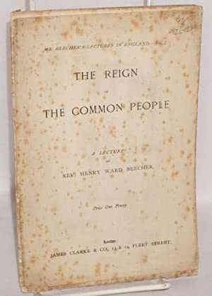 The reign of the common people: Beecher, Henry Ward