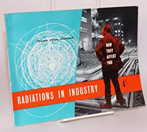 Radiations in industry, how they affect you: Trades Union Congress