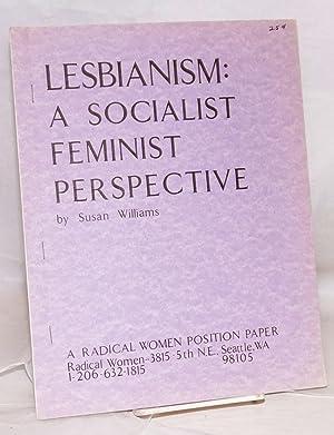 Lesbianism: a socialist feminist perspective. A Radical: Williams, Susan