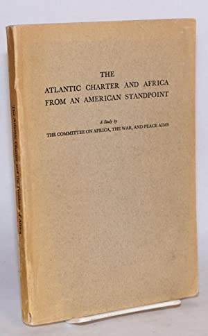 The Atlantic Charter and Africa from an American standpoint: a study by the Committee on Africa, ...
