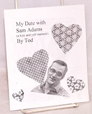 My Date with Sam Adams. (A kiss and yell memoir): Tod