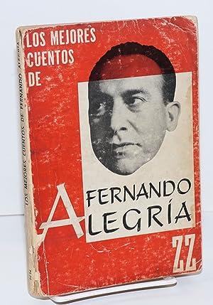 Los mejores cuentos de Fernando Alegr?a: Alegr?a, Fernando, selecci?n y pr?logo de Alfonso Calderon