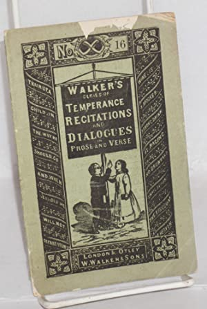 Walker's new series of temperance recitations and dialogues in prose and verse. No. 16: A ...