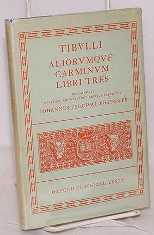 Tibvlli; aliorvqve carminvm libri tres; recognovit breviqve adnotatione critica instrvxit: Postgate...