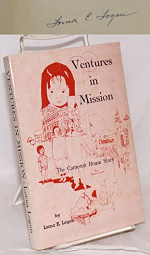 Ventures in mission; the Cameron House story: Logan, Lorna E.