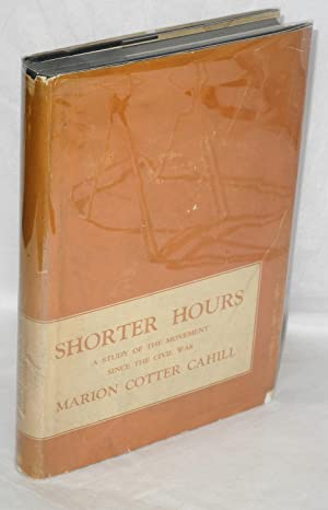 Shorter hours, a study of the movement since the Civil War: Cahill, Marion Cotter