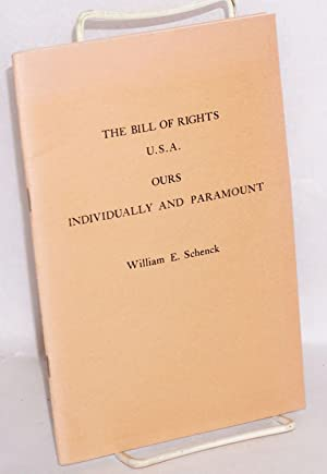 The Bill of Rights, USA. Ours individually and paramount: Schenck, William E.