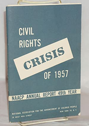 Civil rights crisis of 1957. NAACP annual report 49th year: National Association for the ...