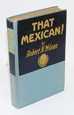 That Mexican! As he really is, North and South of the Rio Grande, illustrated: McLean, Robert N.