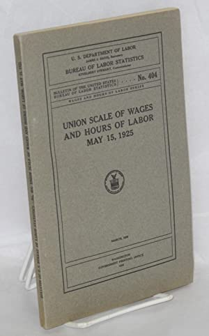 Union scale of wages and hours of labor, May 15, 1925: United States. Department of Labor. Bureau ...