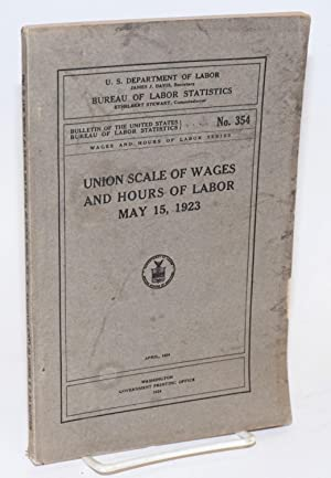 Union scale of wages and hours of labor, May 15, 1923: United States. Department of Labor. Bureau ...