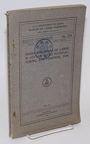Wages and hours of labor in cotton-goods manufacturing and finishing, 1916: United States ...