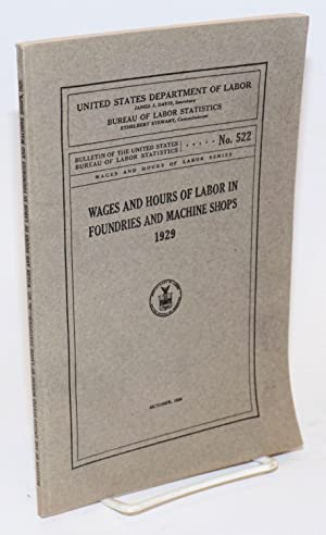 Wages and hours of labor in foundries and machine shops, 1929: United States. Department of Labor. ...