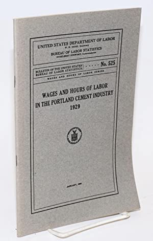 Wages and hours of labor in the Portland Cement industry, 1929: United States. Department of Labor....