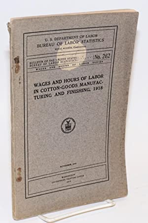 Wages and hours of labor in cotton-goods manufacturing and finishing, 1918: United States ...