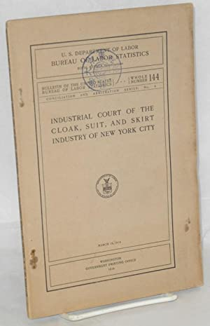 Industrial court of the cloak, suit, and skirt industry of New York City: United States Department ...