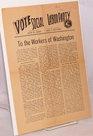 To the workers of Washington; vote Social [sic] Labor Party, for president John W. Aiken, for vice ...
