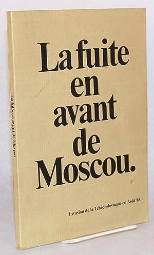 La fuite en avant de Moscou. Invasion de la Tch?coslovaqiue en ao?t ' 68